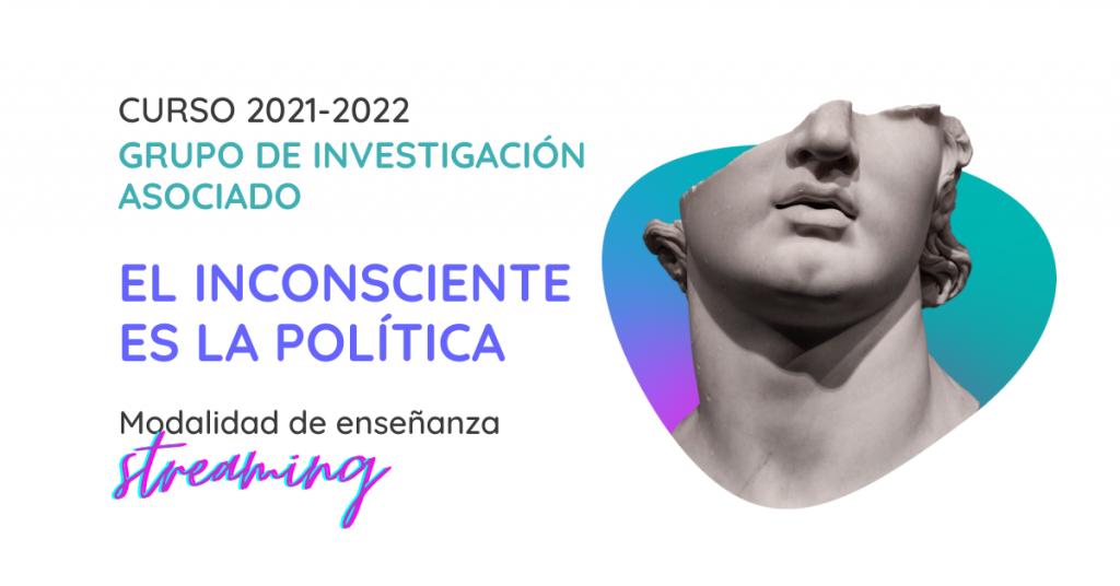 Grupo de Investigación El Insconsciente es la Política de la Sección Clínica de Madrid 2021-2022. Formación en psicoanálisis